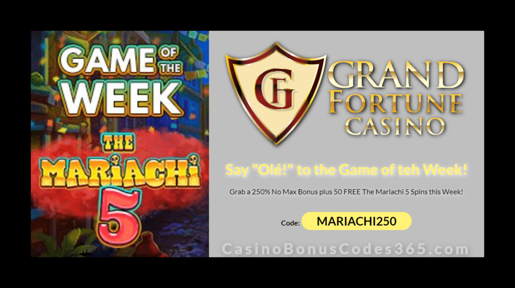 Grand Fortune Casino 250% Match plus 50 FREE Spins RTG The Mariachi 5 Game of the Week Special Promo