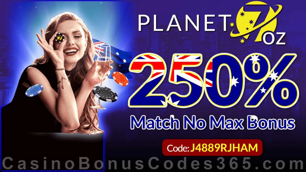 Planet 7 OZ Casino 250% Match No Max Bonus Special Deal RTG