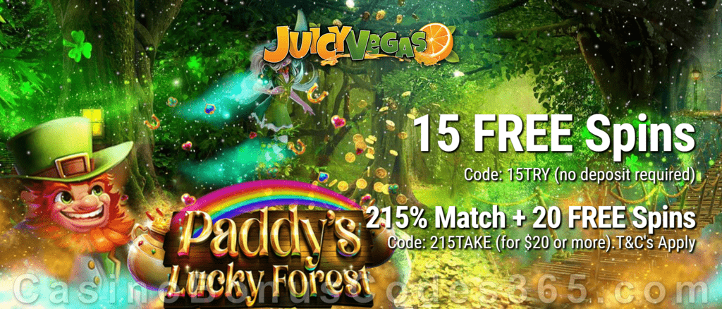 Juicy Vegas 15 FREE Paddy's Lucky Forest Spins plus 215% Match with 10 FREE Spins on top New RTG Game Special Welcome Offer