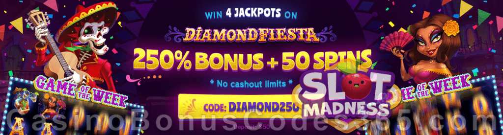 Slot Madness Game of the Week Diamond Fiesta 250% Match No Max Bonus plus 50 FREE Spins on top Special Deal