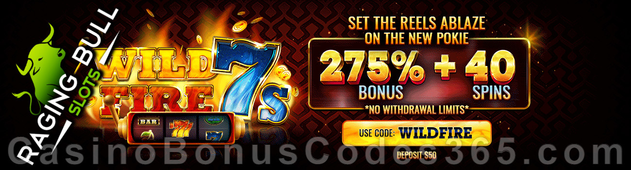 Raging Bull Casino 275% No Max plus 40 FREE Spins on Wild Fire 7s Game of the Month Special Deal