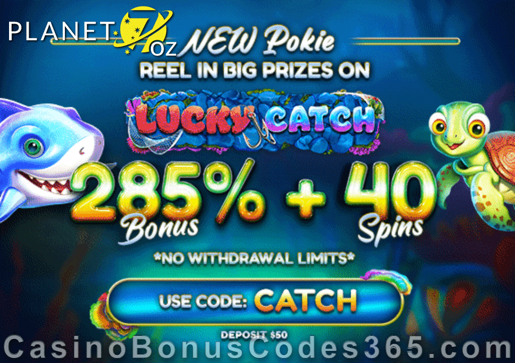 Planet 7 OZ Casino 285% Match No Max Bonus plus 40 FREE Lucky Catch Spins Special New RTG Game Offer